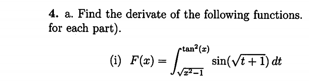 4. a. Find the derivate of the following functions for each part) ptan2(x) sin(vt1) dt Fte)-