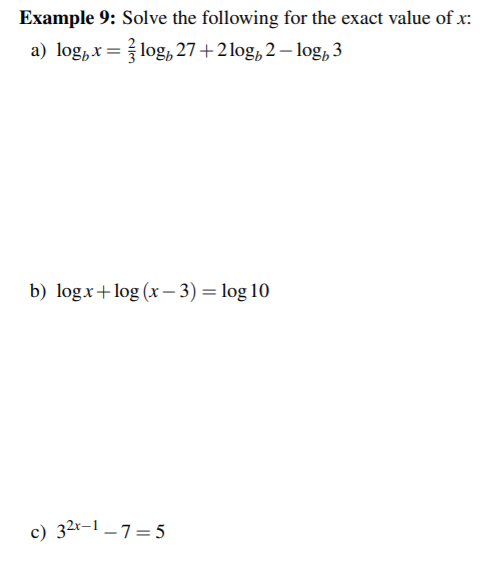 Example 9: Solve the following for the exact value of x a) log,xlog, 27+2 log, 2-log, 3 b) logx+log x3) log 10 c) 32-17 5