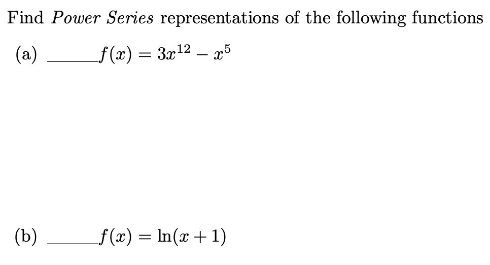 Find Power Series representations of the following functions (a) f(x) = 3x12 – æ5 f(x) = In(x +1) (b)