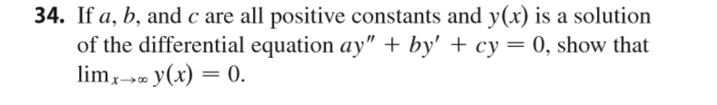 """34. If a, b, andc are all positive constants and y(x) is a solution of the differential equation ay"""" by' + cy 0, show that imyx)0"""