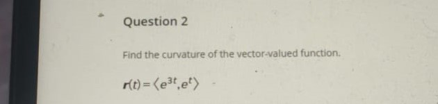 Find the curvature of the vector-valued function. r(t) = (e3t,e)
