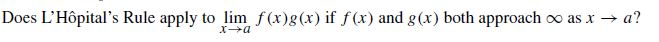 Does L'Hôpital's Rule apply to lim f(x)g(x) if f(x) and g(x) both approach oo as x → a?