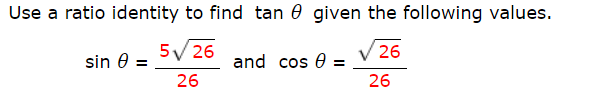 Use a ratio identity to find tan 0given the following values. 5 26 and cos 26 sin 0 = 26 26