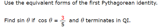Use the equivalent forms of the first Pythagorean identity. and 0 terminates in QI Find sin 0 if cos 0
