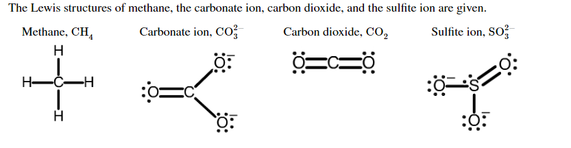 The Lewis structures of methane, the carbonate ion, carbon dioxide, and the sulfite ion are given. Methane, CH Carbonate ion, Co2 Sulfite ion, SO3 Carbon dioxide, CO2 н Н—С—Н