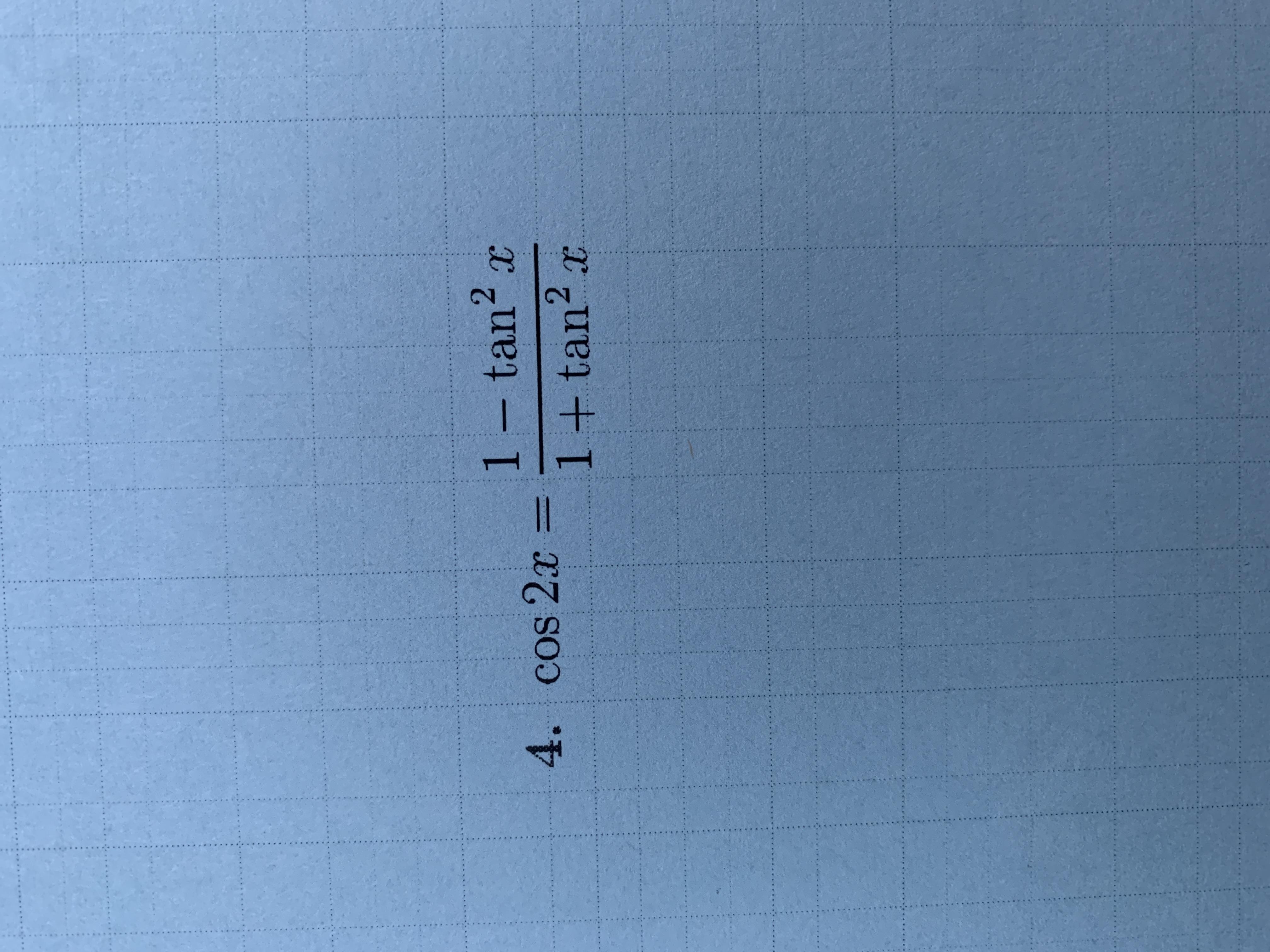 1 - tan2 x X 4. cos 2x 1 +tan2