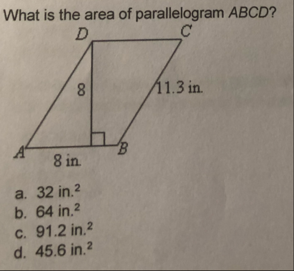 What is the area of parallelogram ABCD? 8. 11.3 in. 8 in a. 32 in.2 b. 64 in.2 C. 91.2 in.2 d. 45.6 in.2