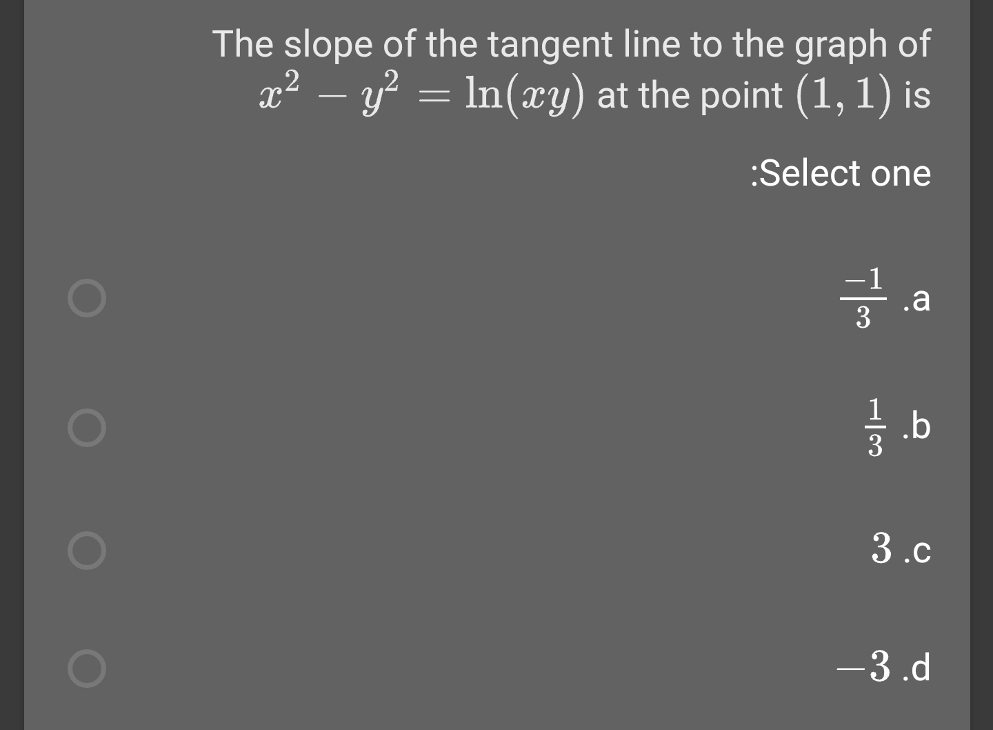 The slope of the tangent line to the graph of x2 – y? = ln(xy) at the point (1, 1) is