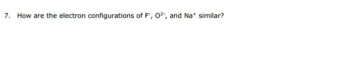 How are the electron configurations of F, 02, and Na* similar?