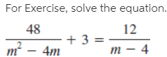 For Exercise, solve the equation. 48 12 + 3 : т — 4 т 4m