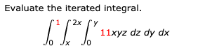 Evaluate the iterated integral. 2x IT  11xyz dz dy dx