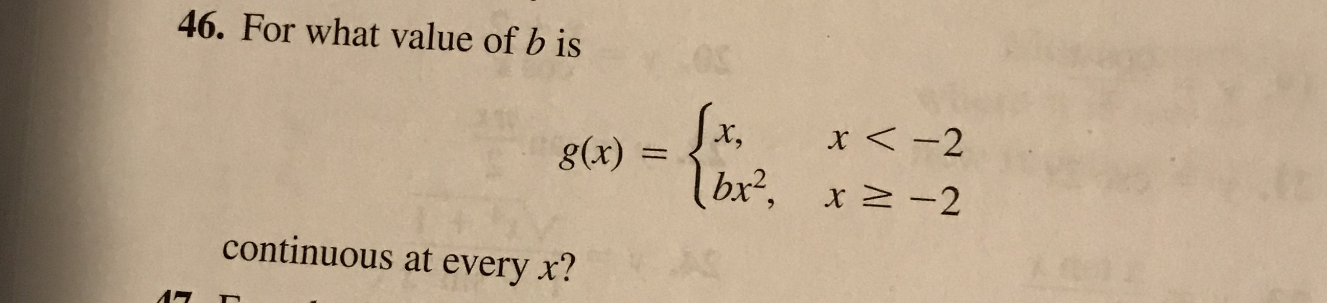 46. For what value of b is 0 Jx. bx2, x -2 x<-2 g(x) = A0 continuous at every x?