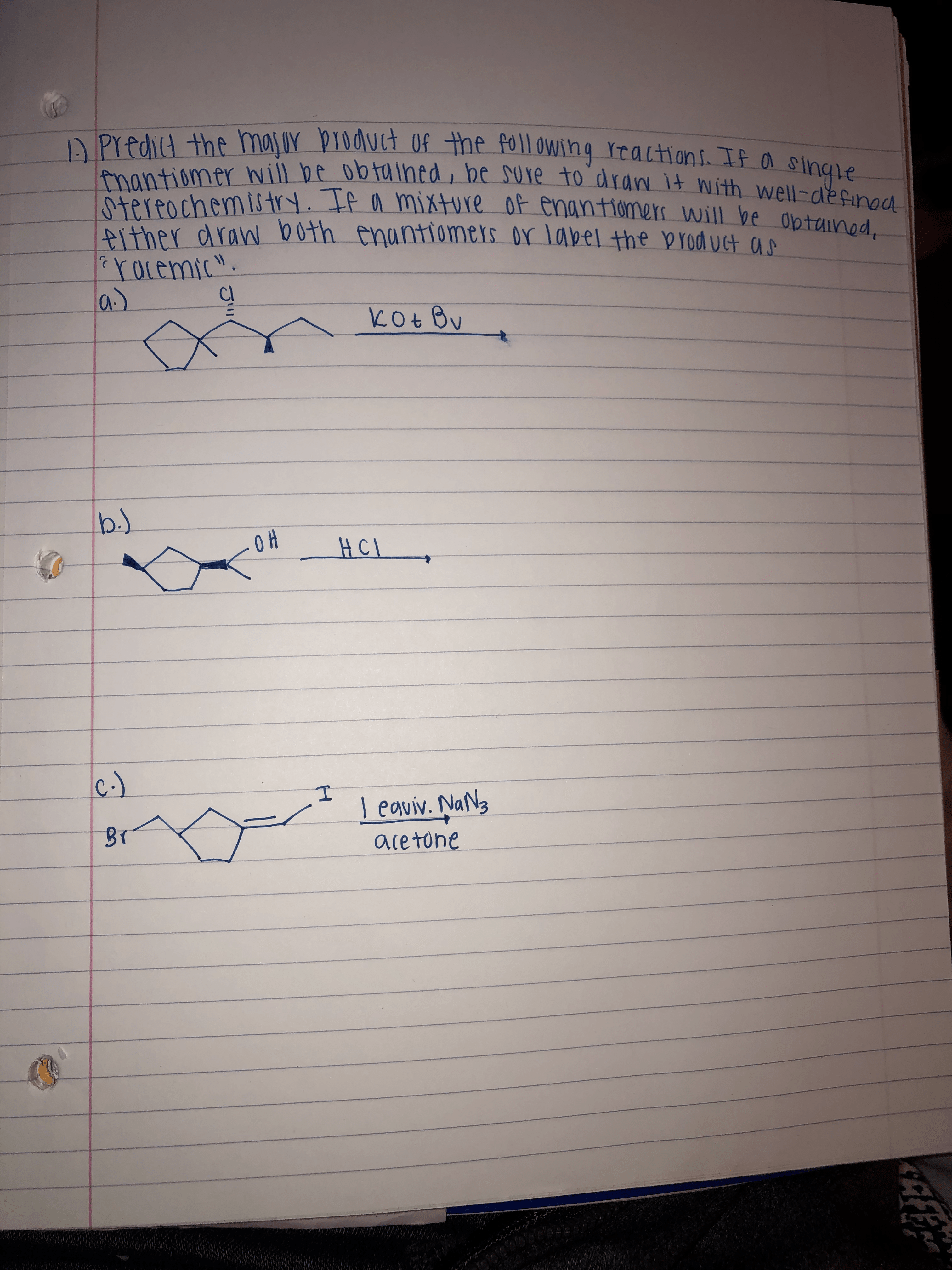 """A Predict the masur broduct Of the foll owing reactions. If a tmantiomer will be obtaihed, be sure to draw it nNith well-defined Stereochemistry. If a mixture of enantiomers will be obtained, Aither draw both enantiomers or label the broduct an rocemic"""". la) single kOt Bu b.) HCI c-) I eaviv. NaN3 BT acetone Jl!"""