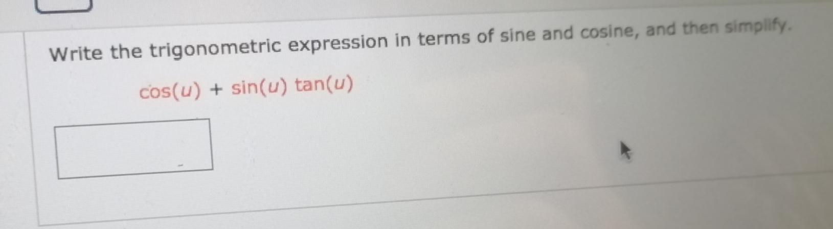 Write the trigonometric expression in terms of sine and cosine, and then simplify. cos(u) + sin(u) tan(u)