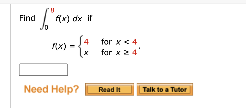 8. Find f(x) dx if S4 for x 2 4 {: for x < 4 f(x) =