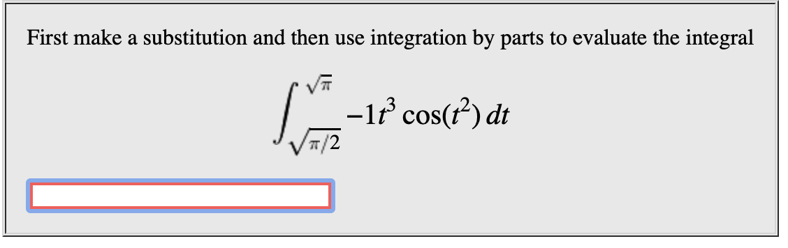 First make a substitution and then use integration by parts to evaluate the integral -1 cos()dt T/2