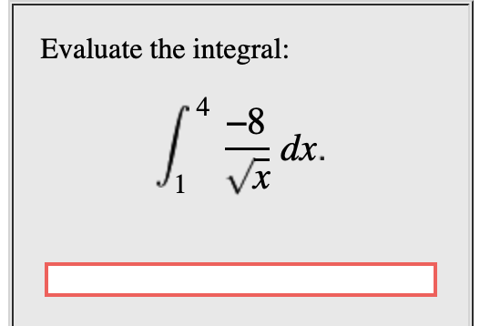 Evaluate the integral -8 dx.