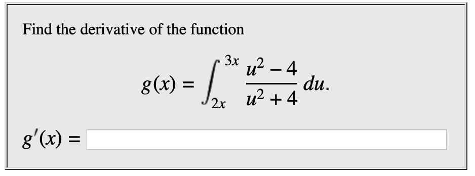 Find the derivative of the function Зxх u2-4 du u24 g(x) = 2х g'(x)