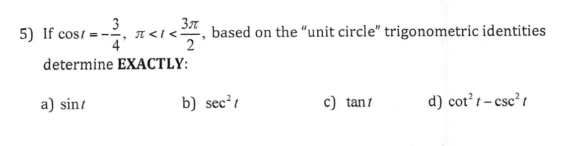 "Зл based on the ""unit circle"" trigonometric identities 2 5) If cost JT<t< 4 determine EXACTLY: d) cot2t-csc2 a) sin b) sec2t C) tan"