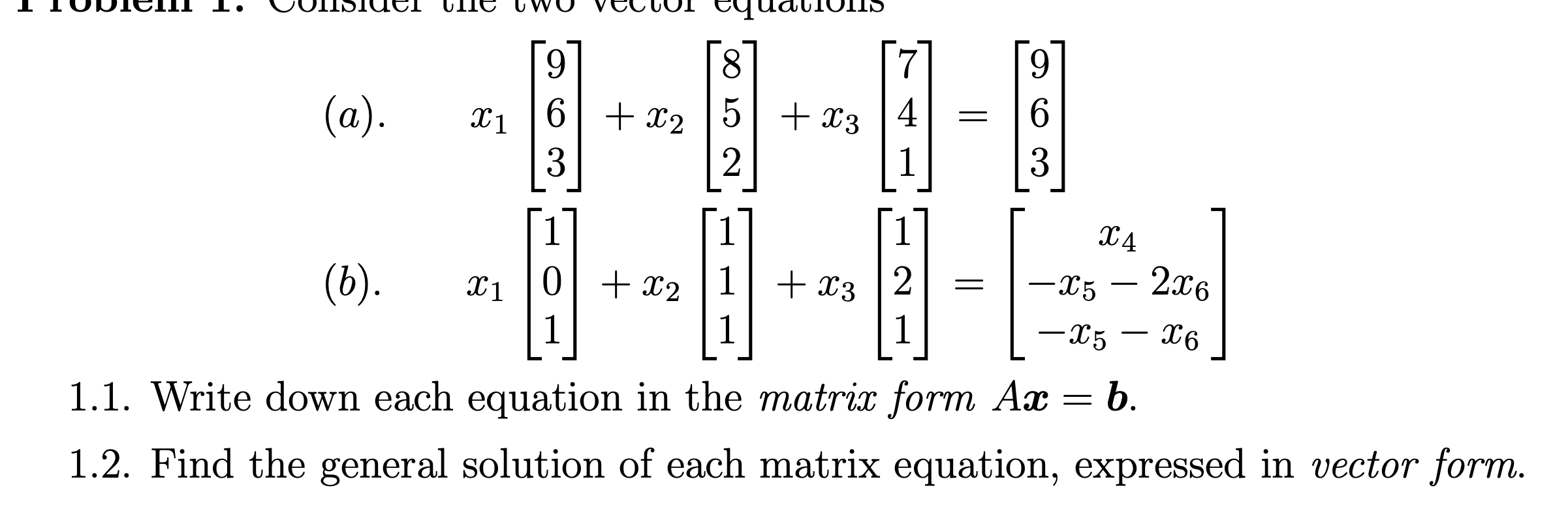OIISIUET quatioIS 8. 6. (a). 4 6. 6  + x2  5 + x3 3 X1 %3D 1 X4 – 2x6 0 + x2  1 + x3 (b). -X5 x1 1 1 -X5 X6 1.1. Write down each equation in the matrix form Ax = b. 1.2. Find the general solution of each matrix equation, expressed in vector form.