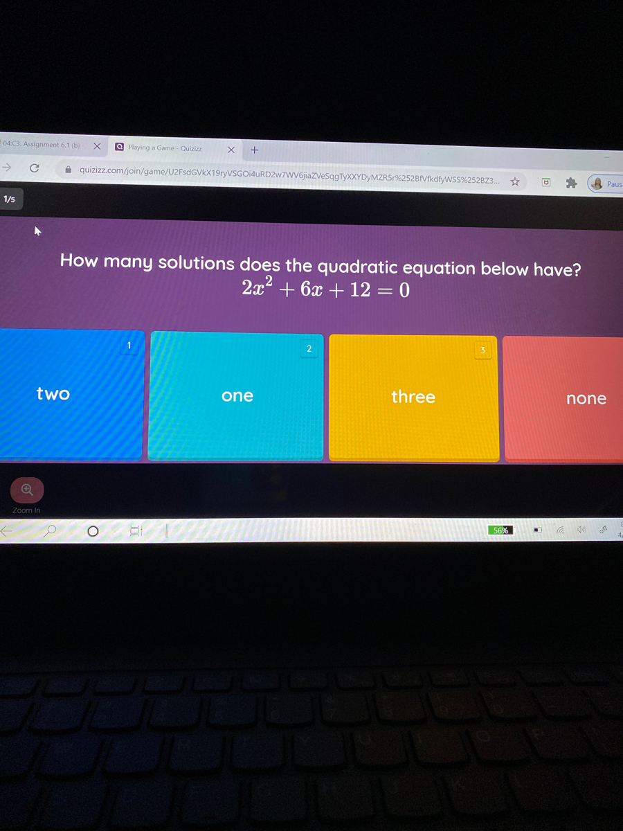 How many solutions does the quadratic equation below have? 2x2 + 6x + 12 = 0 two one three none Zoom In 56% II