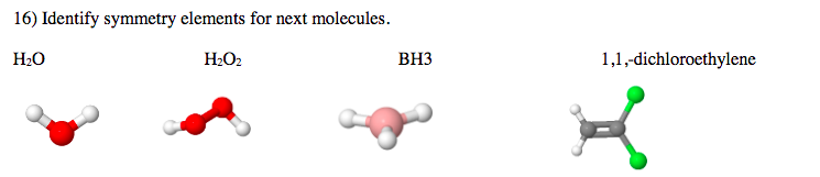 16) Identify symmetry elements for next molecules ВНЗ Н-О Н.О. 1,1,dichloroethylene