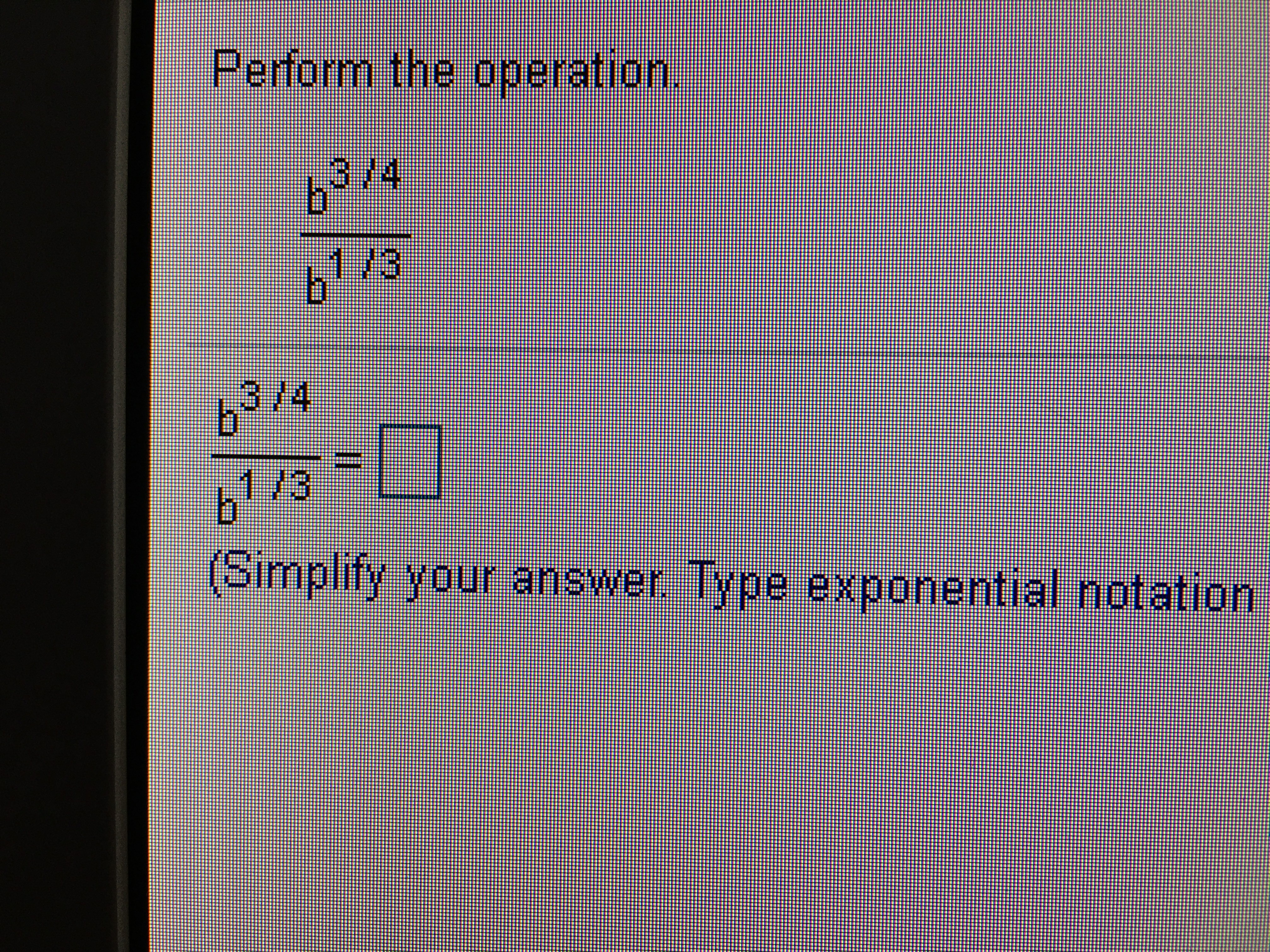 Perform the operation 3/4 1/3 13. 6314 1/3 (Simplify your answer Type exponential notation I3D
