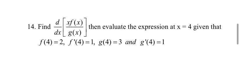 dxf (x) dxg(x) then evaluate the expression at x = 4 given that 14. Find f(4) 2, f(4)=1, g(4) 3 and g'(4) 1