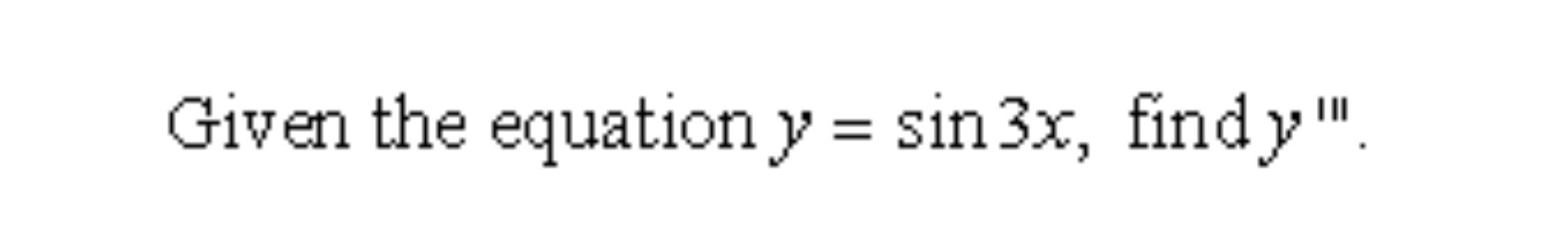 Given the equation y sin3x, find