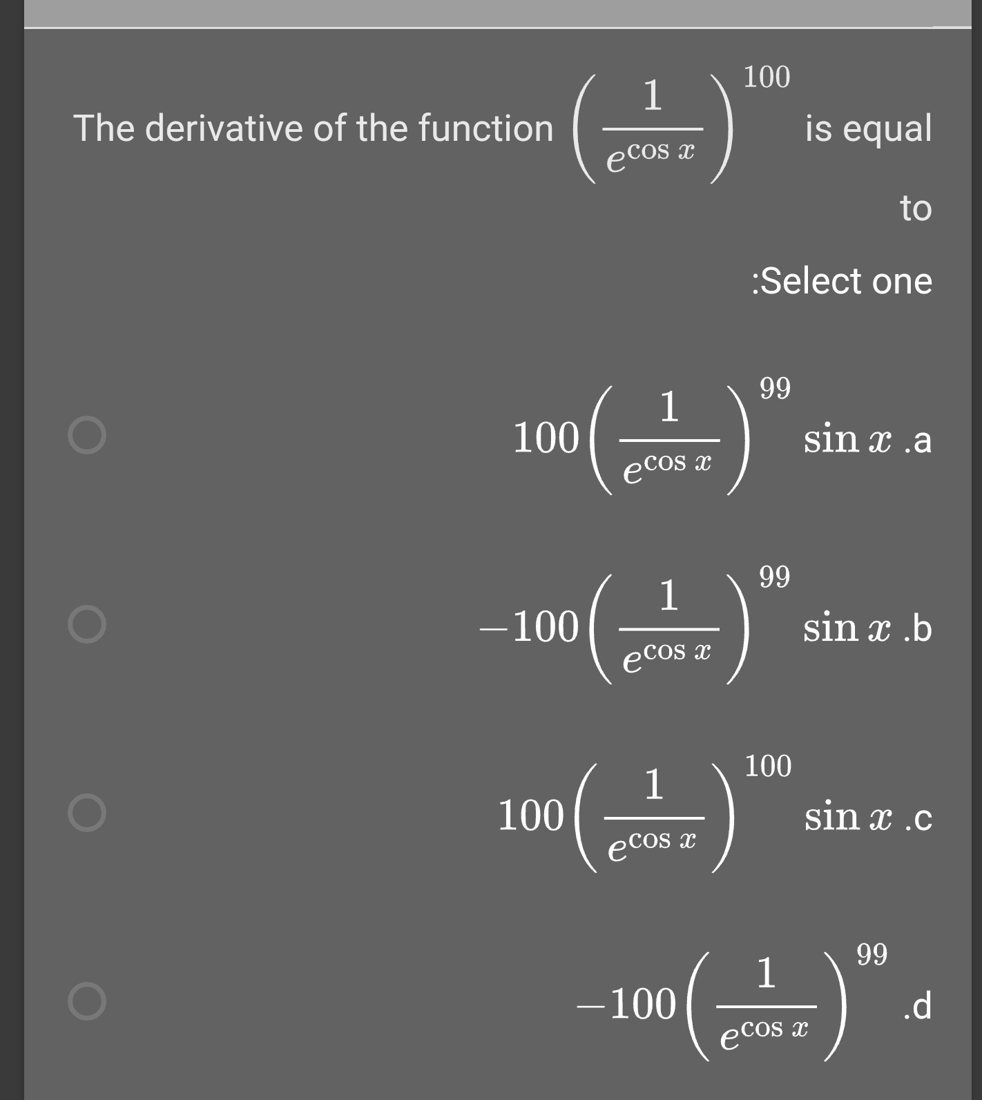100 1 The derivative of the function is equal ecos x to