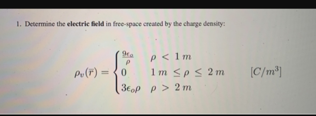 1. Determine the electric field in free-space created by the charge density: 9e P 1m 1 m <p2 m P> 2 m C/m2 Po (F) = 0 3EoP
