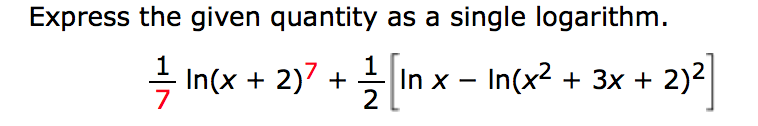 Express the given quantity as a single logarithm. 2)2 In(x 2)7In x - In(x2 +