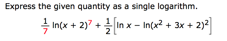 Express the given quantity as a single logarithm In(x 2)7 In x In(x23x 2)2 2