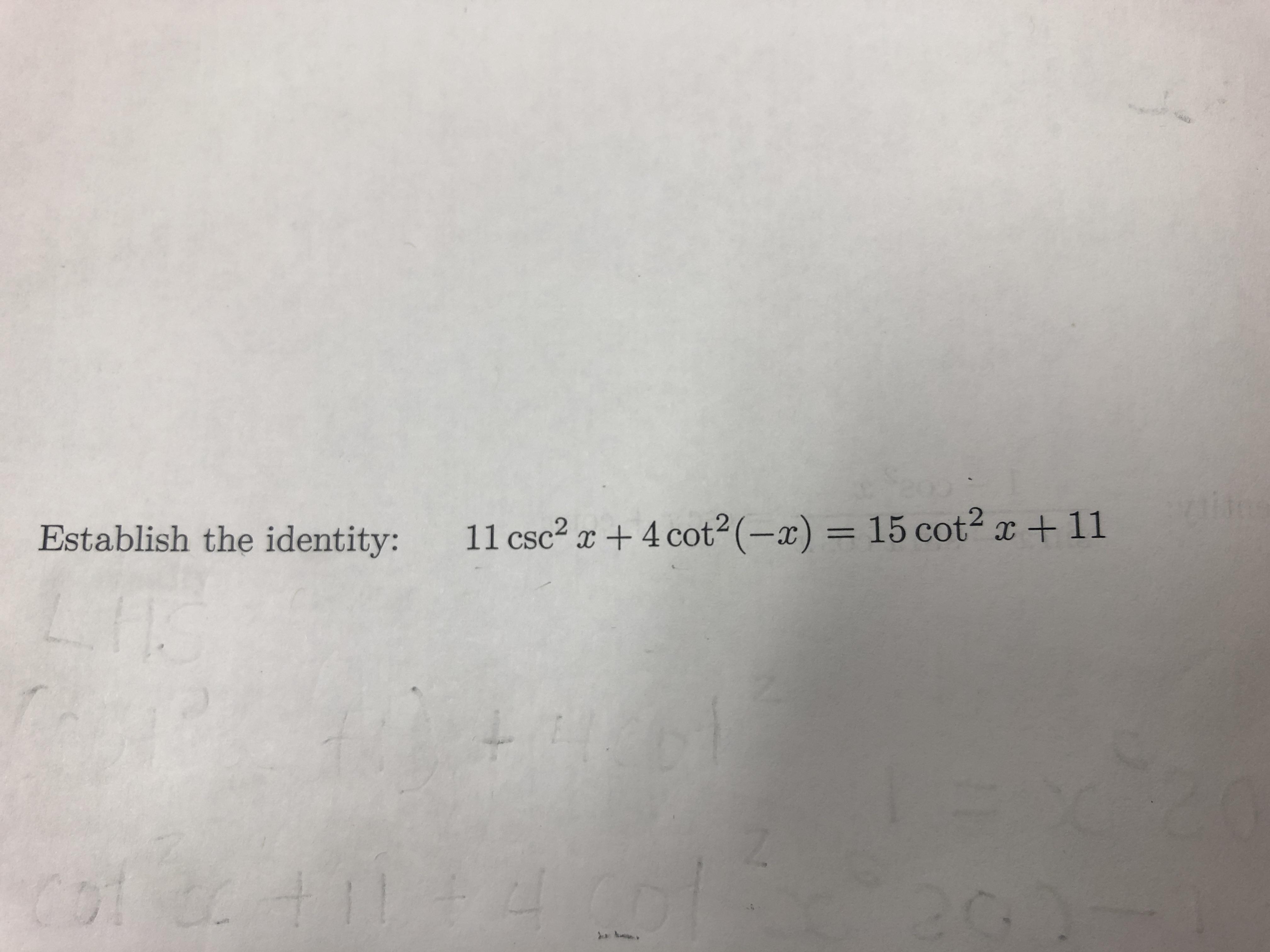 Establish the identity: 11 csc2 x+4 cot2 (-x) = 15 cot2 x + 11 Co +11 # 2