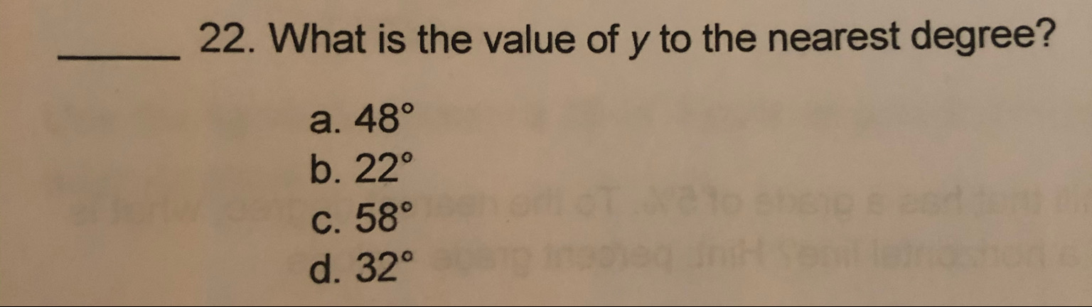22. What is the value of y to the nearest degree? a. 48° b. 22° С. 58° d. 32