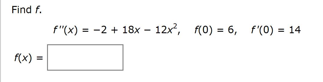 """Find f 12x2, f(0)6, f'(0) = 14 f """"(x) = -2 18x - f(x)"""
