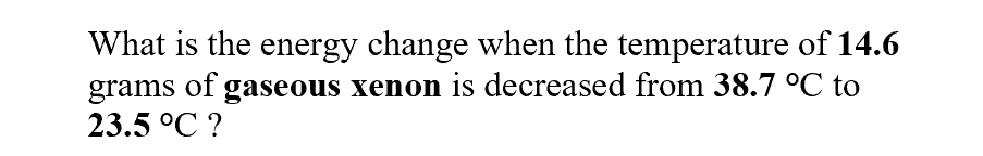What is the energy change when the temperature of 14.6 gaseous xenon is decreased from 38.7 °C to of grams 23.5 °C?
