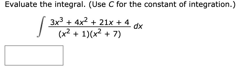 Evaluate the integral. (Use C for the constant of integration.) 3x3 4x221x + 4 dx (x21)(x27)