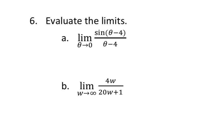 6. Evaluate the limits. sin(0-4) а. lim Ө-0 Ө-4 4w b. im woo 20w+1