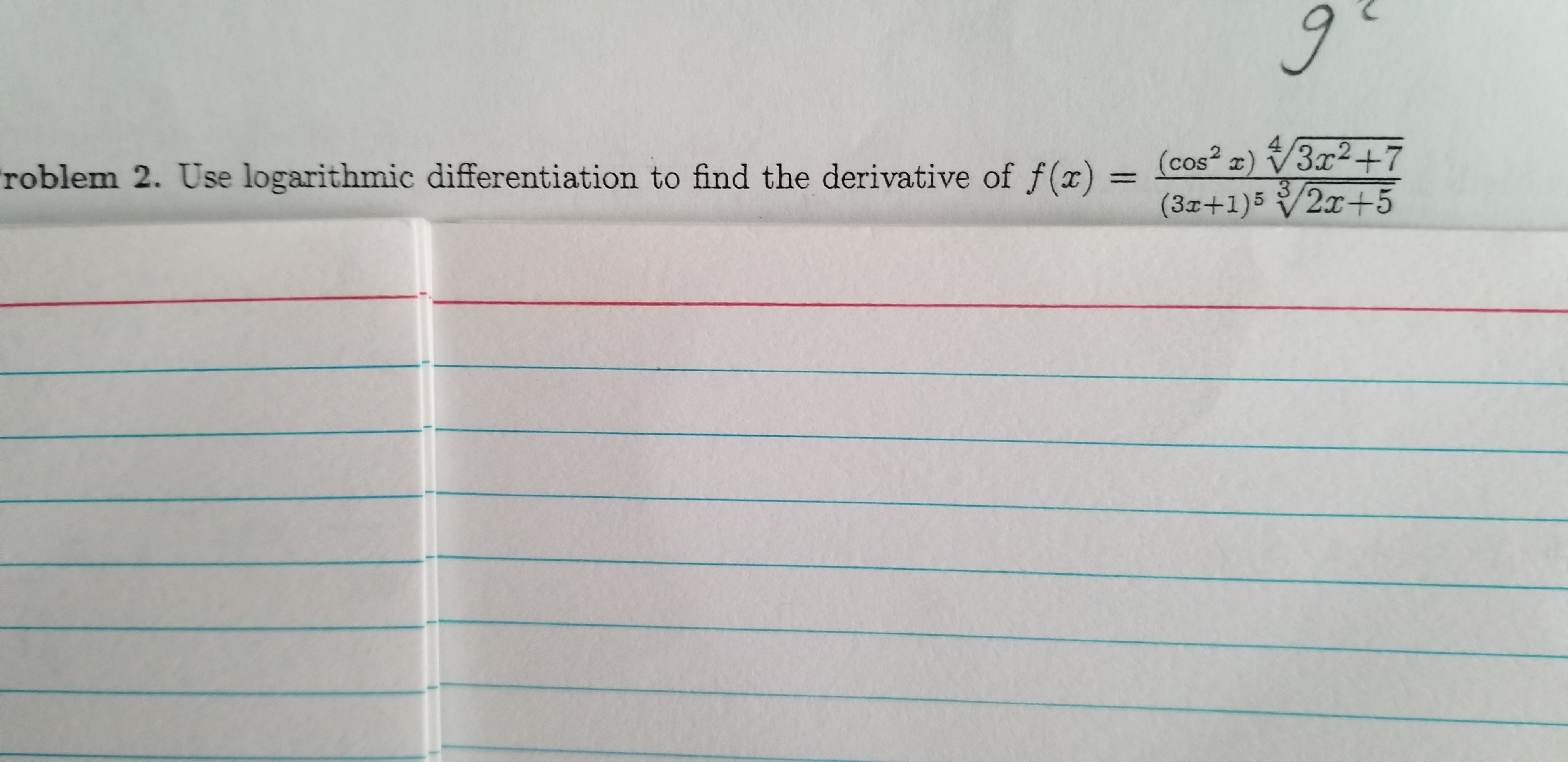 (cos² z) /3x²+7 3. (3x+1)5/2x+5 3x2+7 roblem 2. Use logarithmic differentiation to find the derivative of f()