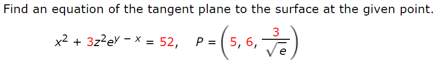 Find an equation of the tangent plane to the surface at the given point. 3 x2 + 3z?ev - x = 52, P = ( 5, 6, %3D e