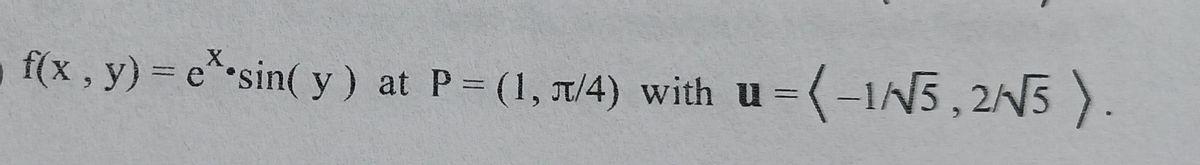 f(x , y) = e* sin( y) at P= (1, T/4) with u =(-1N5, 2N5 ).