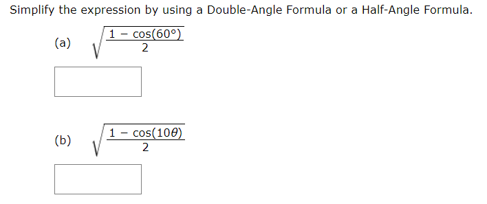 Simplify the expression by using a Double-Angle Formula or a Half-Angle Formula 1- cos(60°) (a) 2 1 - cos(100) (b) 2