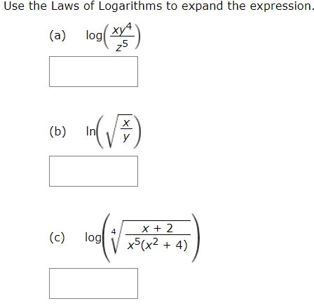 Use the Laws of Logarithms to expand the expression. ху4 log 25 (a) In (b) х+ 2 log (c) x5(x2 + 4) X|>