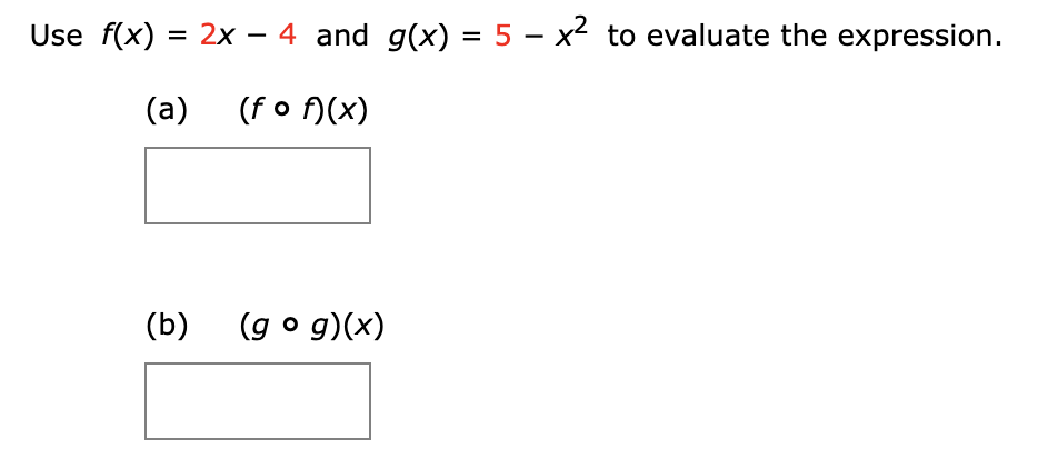 Use f(x) 2x - 4 and g(x) = 5 - x2 to evaluate the expression (a) (fo (x) (b) (g o g)(x)