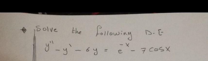 following Solve the D. E- X- - 7 COSX %3D e