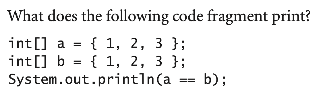 What does the following code fragment print? int[] a = { 1, 2, 3 }; {1, 2, 3 }; b) int [] b System.out.printīn(a E=