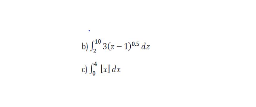 """10 b) S,"""" 3(z – 1)0.5 dz [x] dx"""