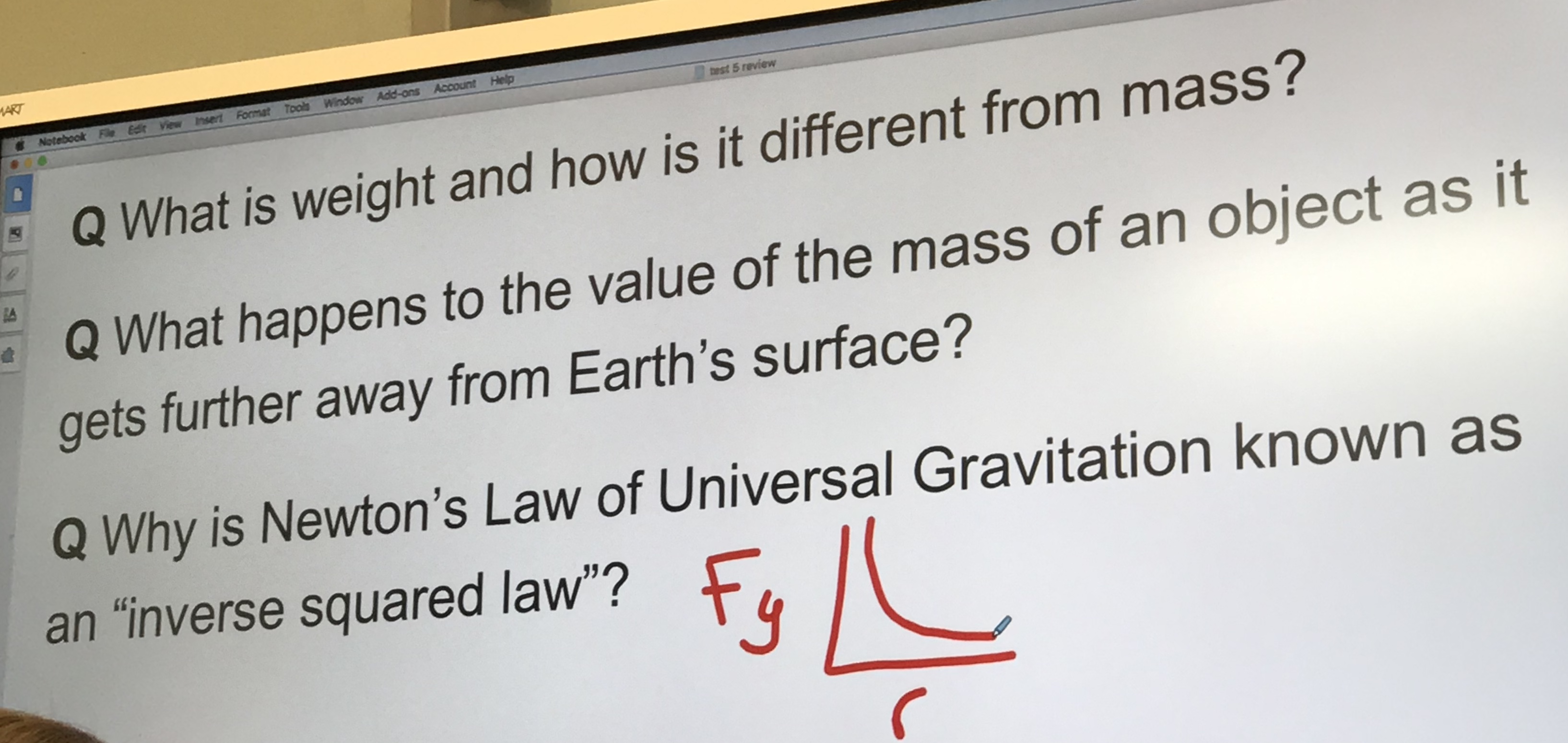 "MART Notebook File Edt View Insert Format Tools Window Add-ons Account Help best 5 review Q What is weight and how is it different from mass? Q What happens to the value of the mass of an object as it gets further away from Earth's surface? Q Why is Newton's Law of Universal Gravitation known as an ""inverse squared law""?"