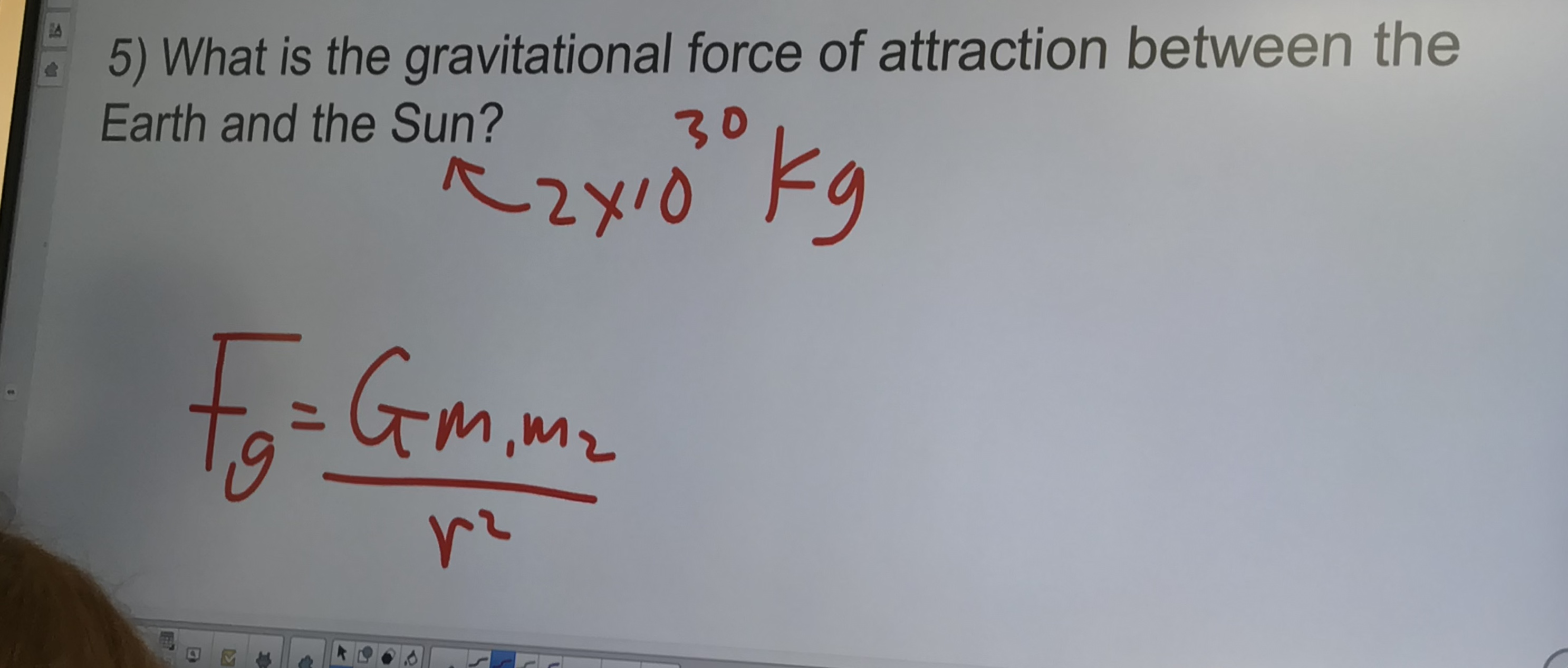 5) What is the gravitational force of attraction between the Earth and the Sun? 30 R2/0